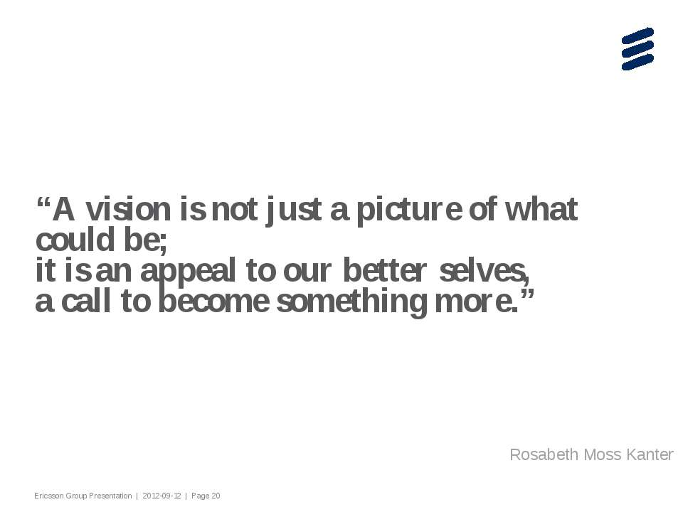 """A vision is not just a picture of what could be; it is an appeal to our bett..."