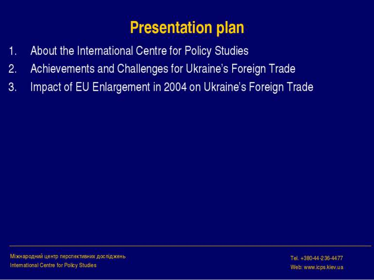 Presentation plan About the International Centre for Policy Studies Achieveme...