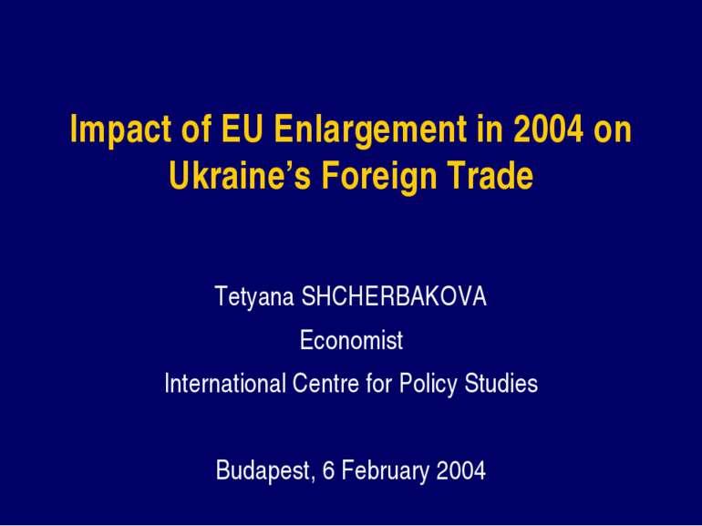 Impact of EU Enlargement in 2004 on Ukraine's Foreign Trade Tetyana SHCHERBAK...
