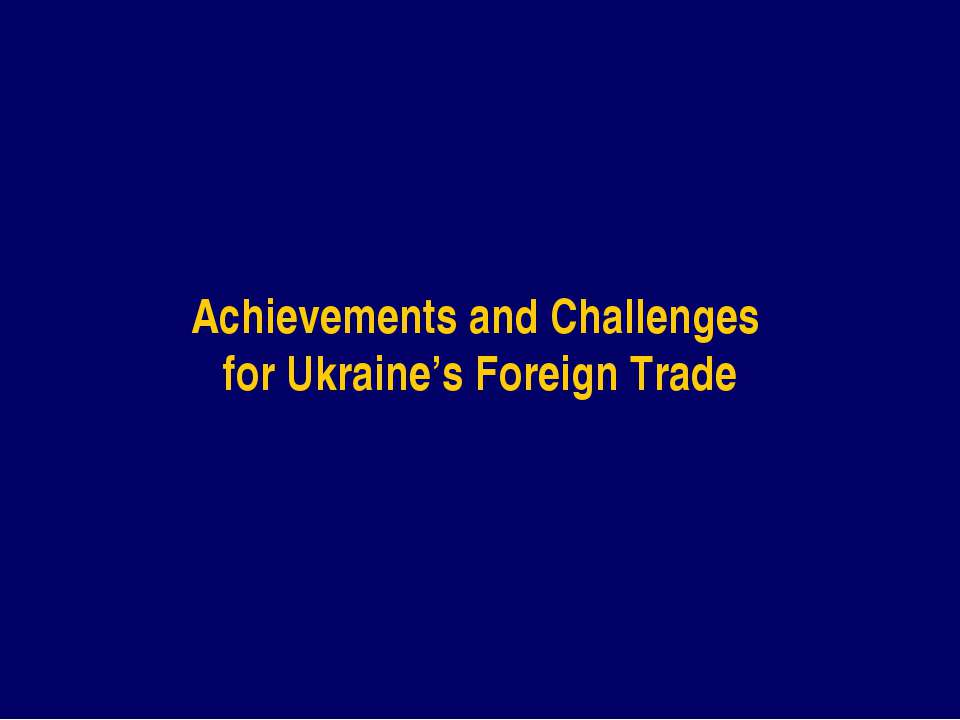 Achievements and Challenges for Ukraine's Foreign Trade