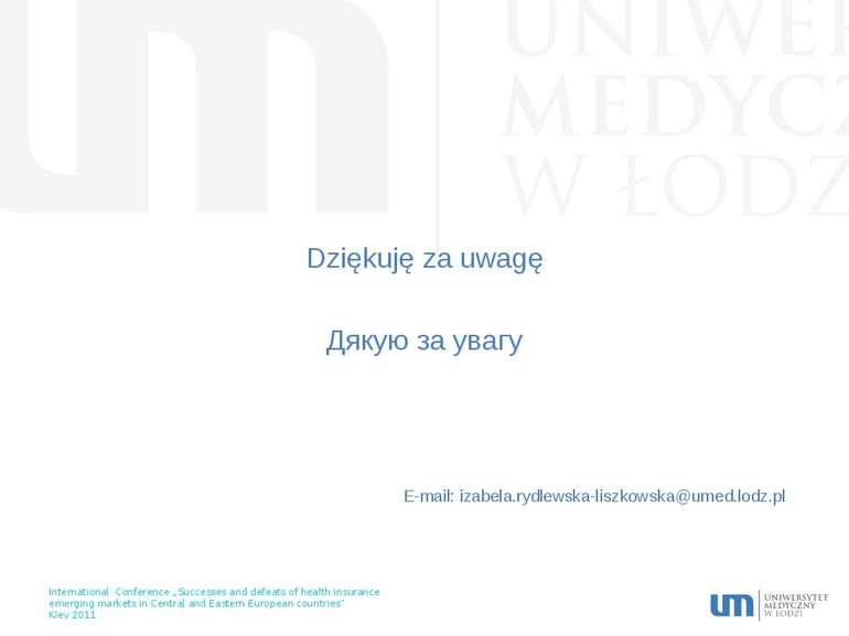 Dziękuję za uwagę Дякую за увагу E-mail: izabela.rydlewska-liszkowska@umed.lo...