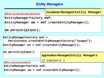 Entity Managers @PersistenceUnit EntityManagerFactory emf; EntityManager em =...