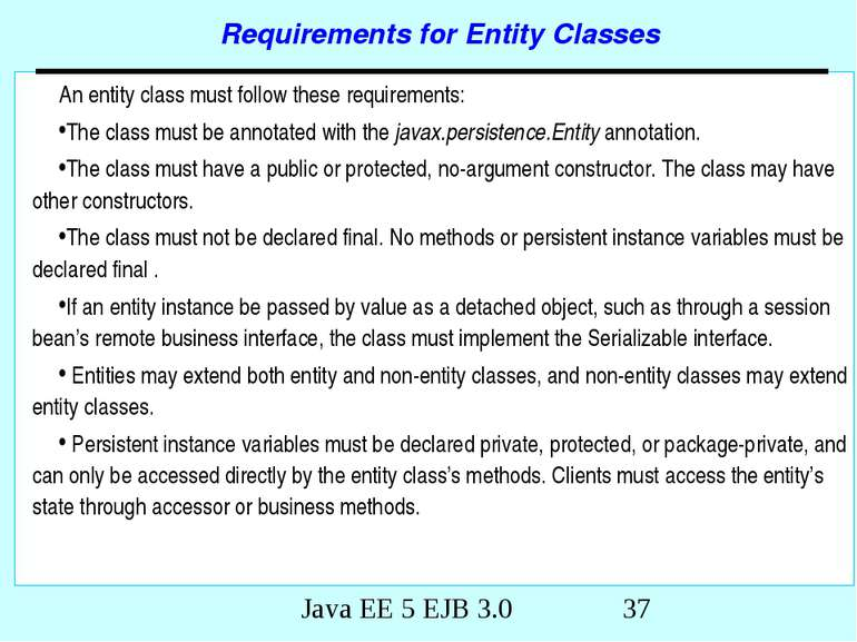 Requirements for Entity Classes An entity class must follow these requirement...