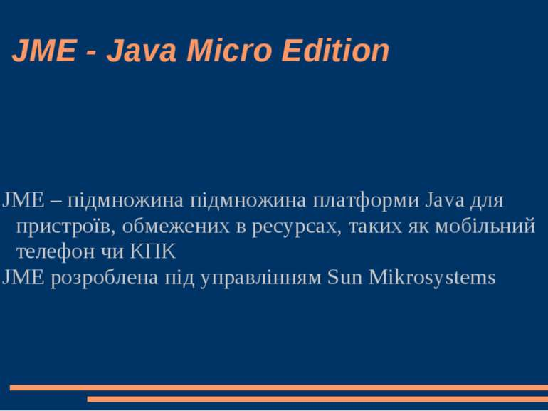 JME - Java Micro Edition JME – підмножина підмножина платформи Java для прист...