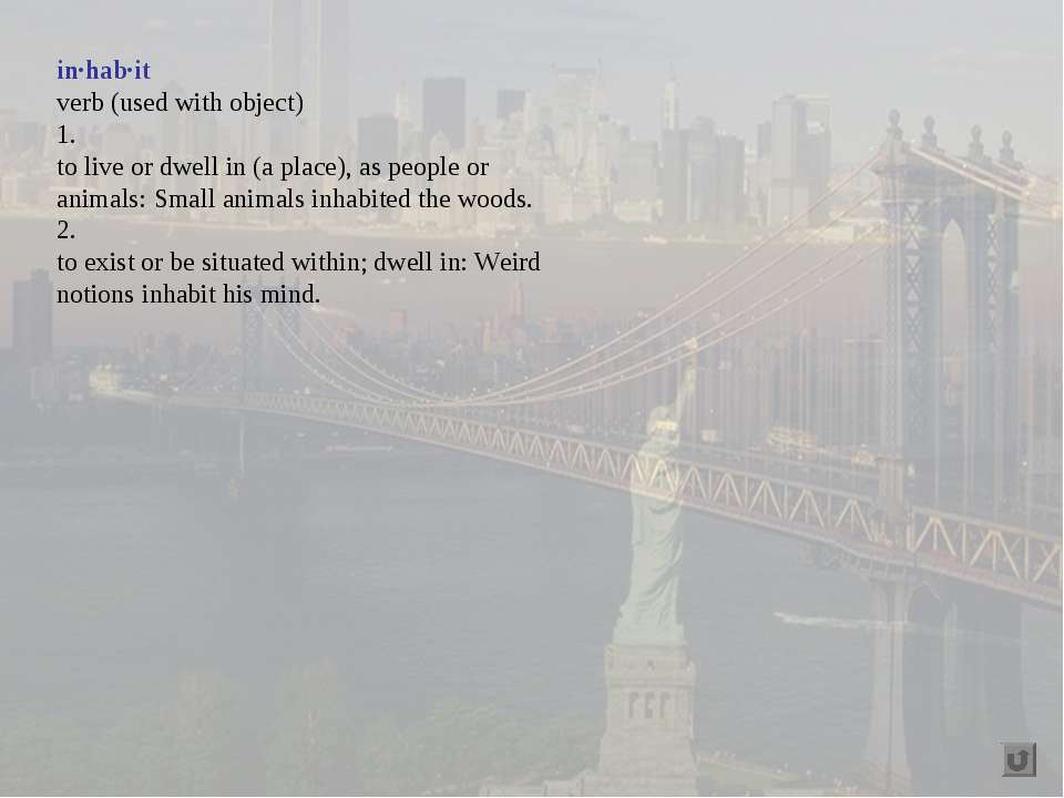 in·hab·it verb (used with object) 1. to live or dwell in (a place), as people...
