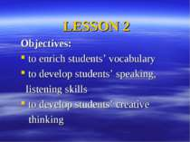 LESSON 2 Objectives: to enrich students' vocabulary to develop students' spea...