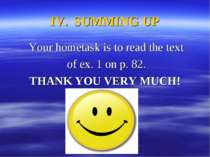 IV. SUMMING UP Your hometask is to read the text of ex. 1 on p. 82. THANK YOU...