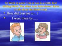 b) Work in pairs. One of you is a Little Red Riding Hood. The other is an int...