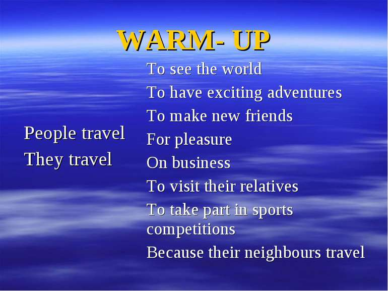 WARM- UP People travel They travel To see the world To have exciting adventur...