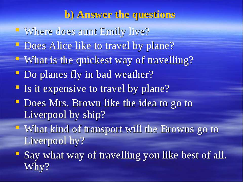 b) Answer the questions Where does aunt Emily live? Does Alice like to travel...