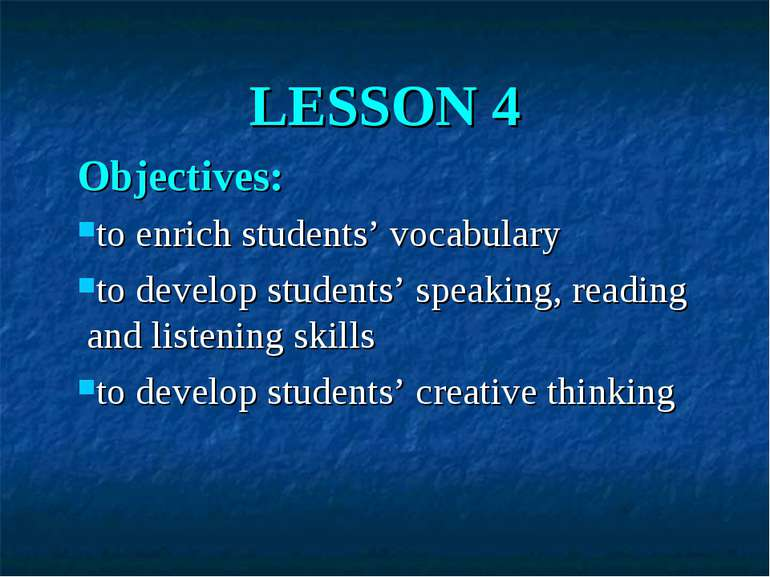 LESSON 4 Objectives: to enrich students' vocabulary to develop students' spea...