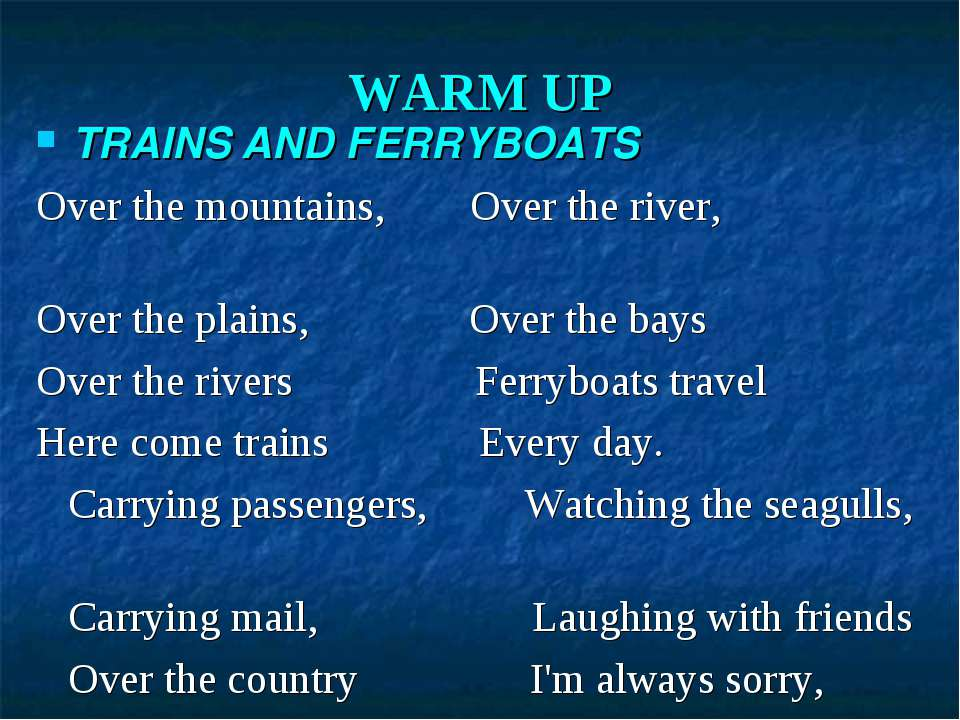 WARM UP TRAINS AND FERRYBOATS Over the mountains, Over the river, Over the pl...