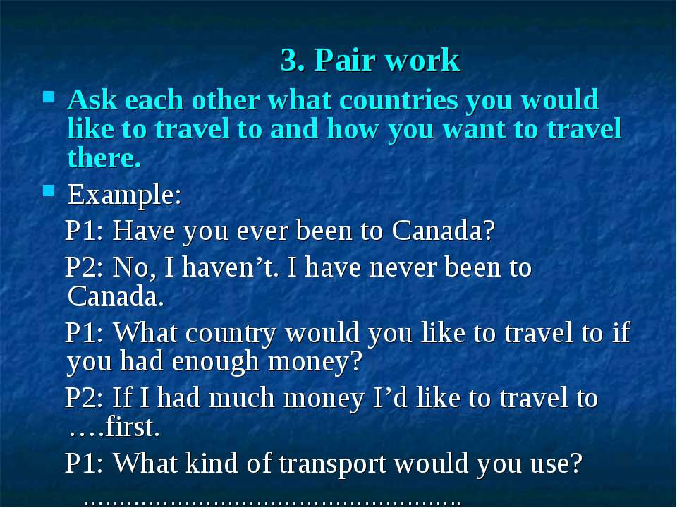 3. Pair work Ask each other what countries you would like to travel to and ho...