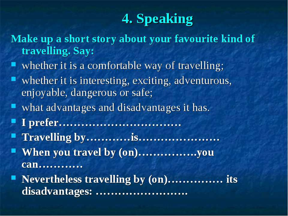 4. Speaking Make up a short story about your favourite kind of travelling. Sa...