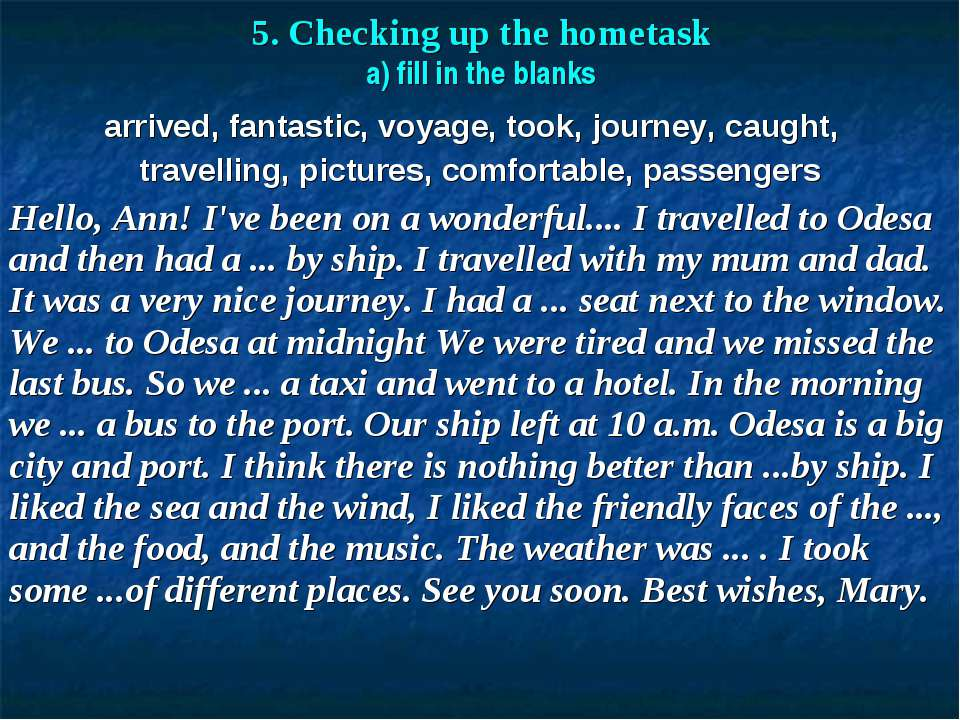 5. Checking up the hometask a) fill in the blanks arrived, fantastic, voyage,...