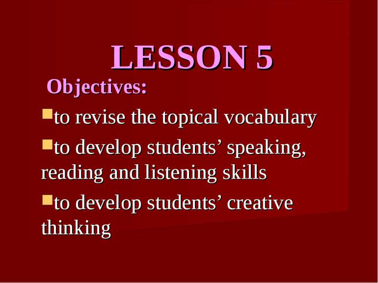 LESSON 5 Objectives: to revise the topical vocabulary to develop students' sp...