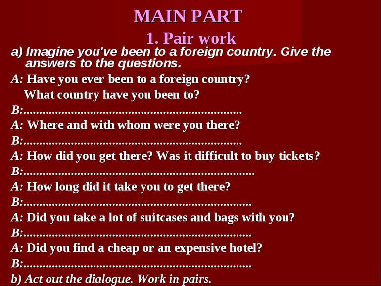 MAIN PART 1. Pair work a) Imagine you've been to a foreign country. Give the ...