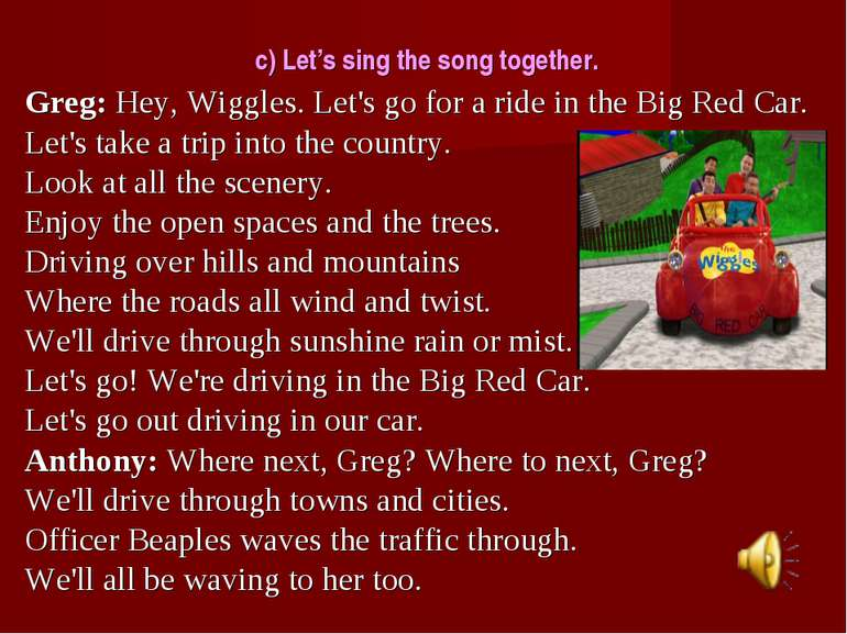 c) Let's sing the song together. Greg:Hey, Wiggles. Let's go for a ride in t...