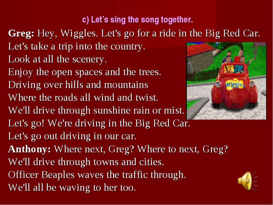 c) Let's sing the song together. Greg: Hey, Wiggles. Let's go for a ride in t...