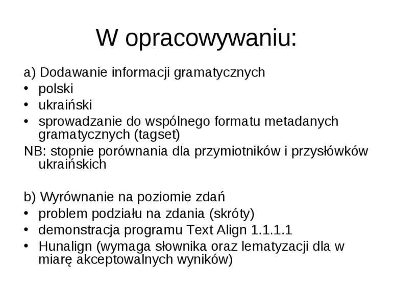 W opracowywaniu: a) Dodawanie informacji gramatycznych polski ukraiński sprow...