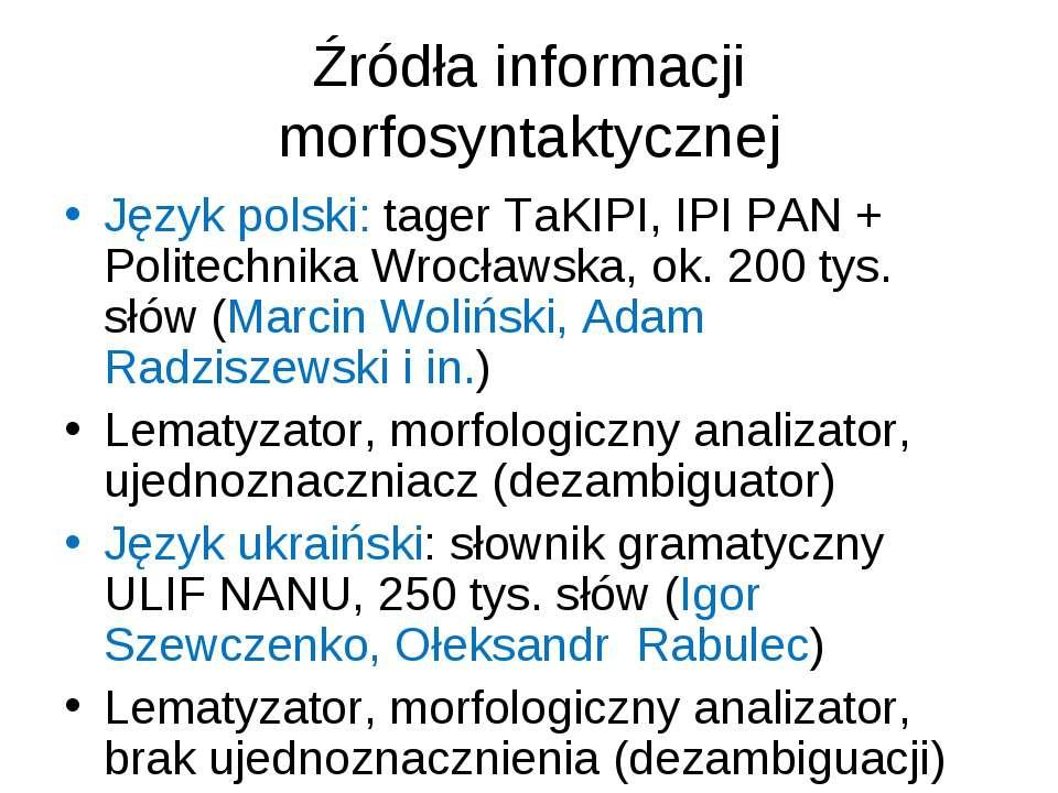 Źródła informacji morfosyntaktycznej Język polski: tager TаKIPI, IPI PAN + Po...