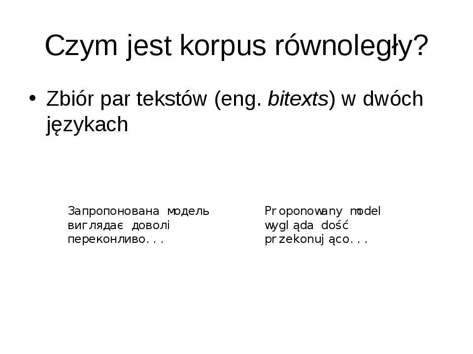 Czym jest korpus równoległy? Zbiór par tekstów (eng. bitexts) w dwóch językac...