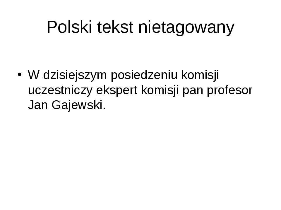 Polski tekst nietagowany W dzisiejszym posiedzeniu komisji uczestniczy eksper...