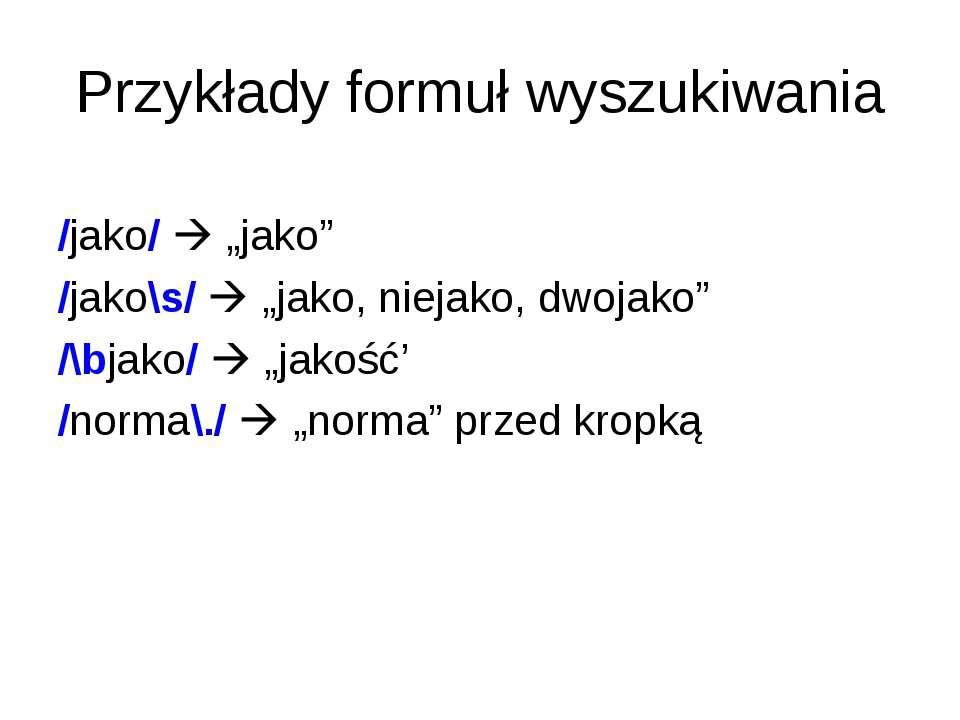"""Przykłady formuł wyszukiwania /jako/ """"jako"""" /jako\s/ """"jako, niejako, dwojako""""..."""