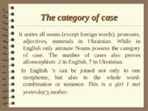 The category of case It unites all nouns (except foreign words), pronouns, ad...