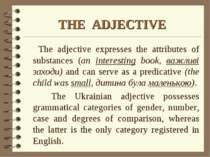 THE ADJECTIVE The adjective expresses the attributes of substances (an intere...