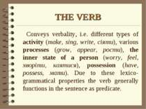 THE VERB Conveys verbality, i.e. different types of activity (make, sing, wri...