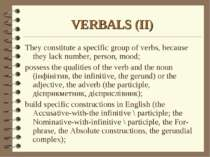 VERBALS (II) They constitute a specific group of verbs, because they lack num...