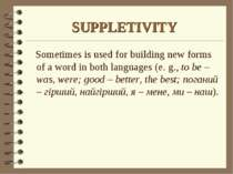 SUPPLETIVITY Sometimes is used for building new forms of a word in both langu...
