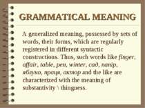 GRAMMATICAL MEANING A generalized meaning, possessed by sets of words, their ...