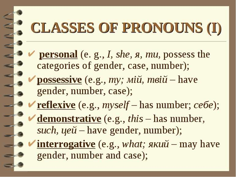 CLASSES OF PRONOUNS (I) personal (e. g., I, she, я, ти, possess the categorie...