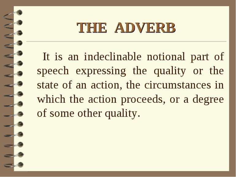 THE ADVERB It is an indeclinable notional part of speech expressing the quali...