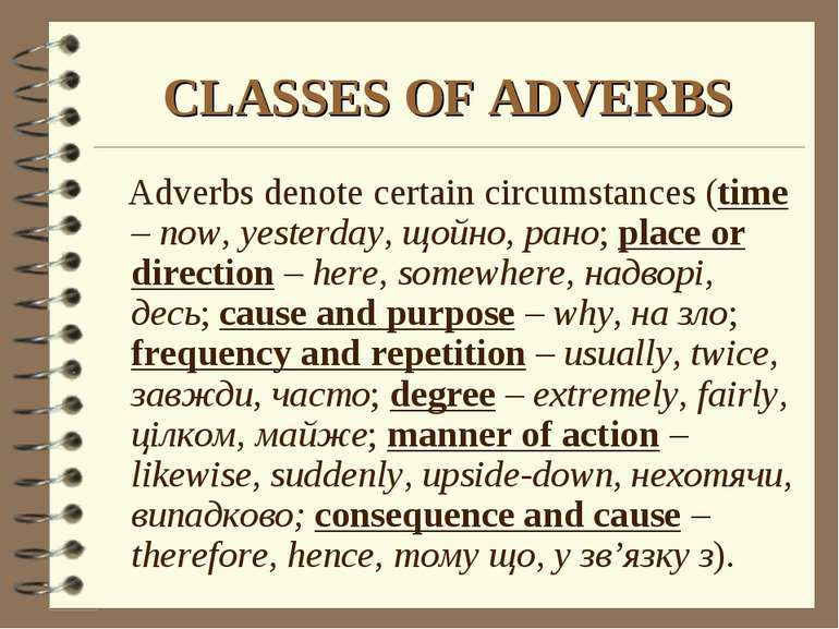 CLASSES OF ADVERBS Adverbs denote certain circumstances (time – now, yesterda...