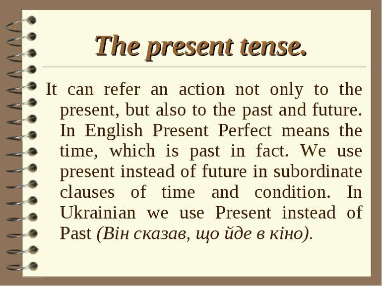 The present tense. It can refer an action not only to the present, but also t...