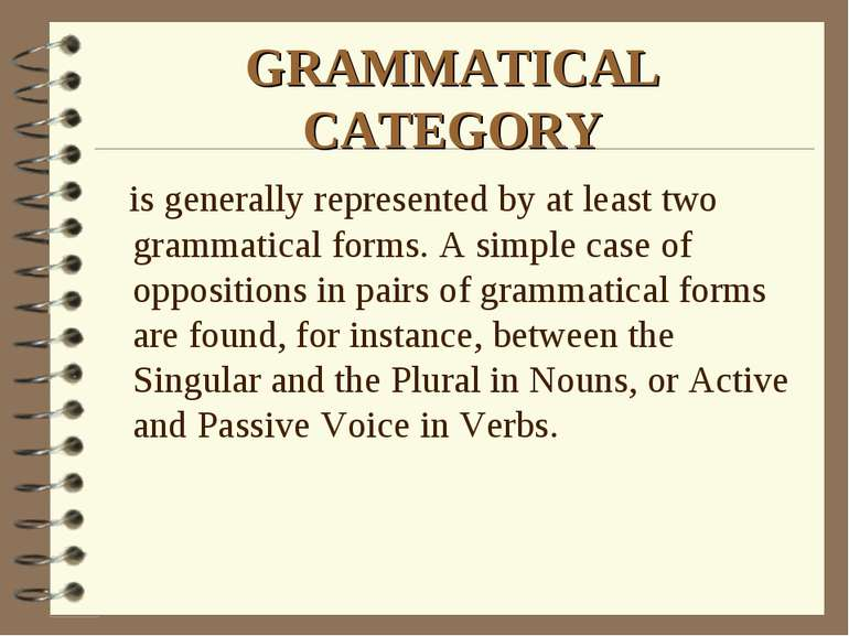GRAMMATICAL CATEGORY is generally represented by at least two grammatical for...