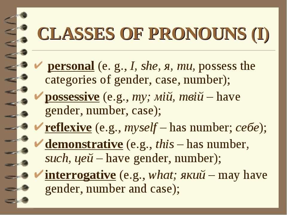 CLASSES OF PRONOUNS (I) personal (e. g., I, she, я, ти, possess the categorie...