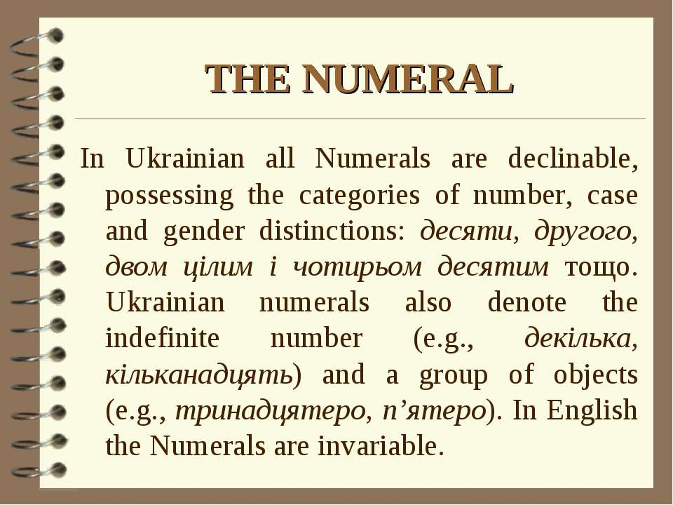 THE NUMERAL In Ukrainian all Numerals are declinable, possessing the categori...