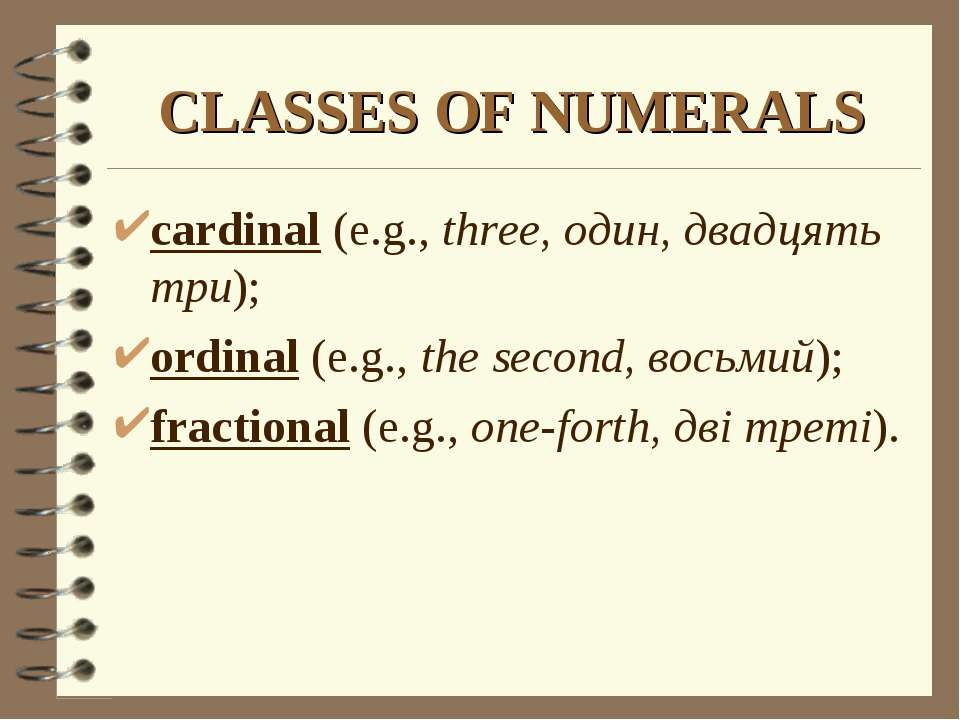 CLASSES OF NUMERALS cardinal (e.g., three, один, двадцять три); ordinal (e.g....