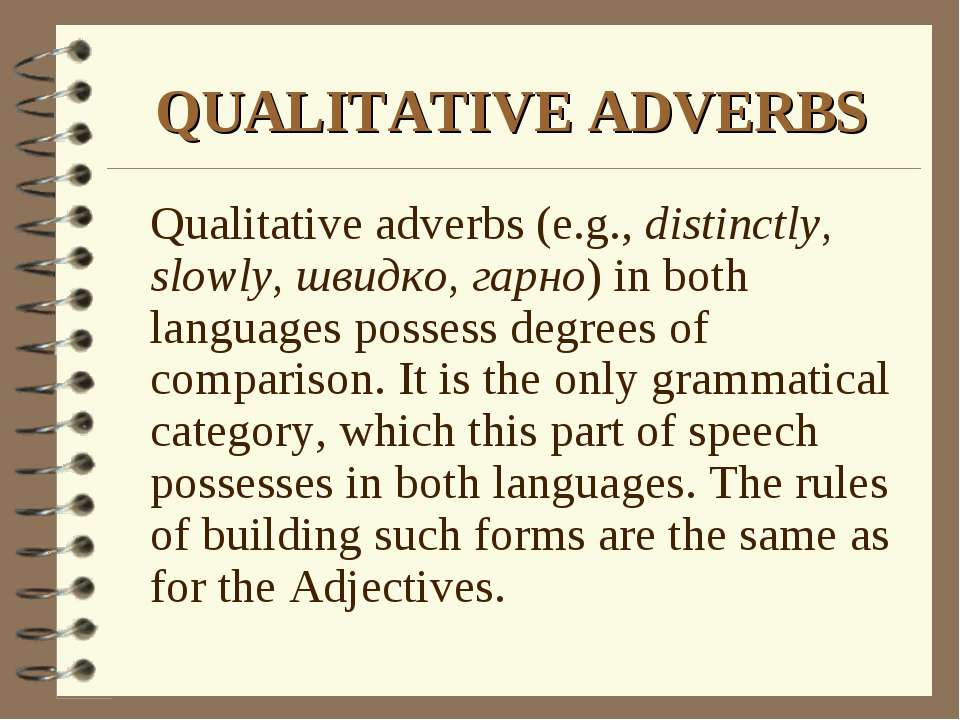 QUALITATIVE ADVERBS Qualitative adverbs (e.g., distinctly, slowly, швидко, га...