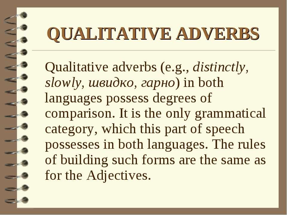 QUALITATIVE ADVERBS Qualitative adverbs (e.g., distinctly, slowly, швидко, га...