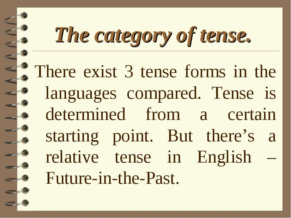 The category of tense. There exist 3 tense forms in the languages compared. T...