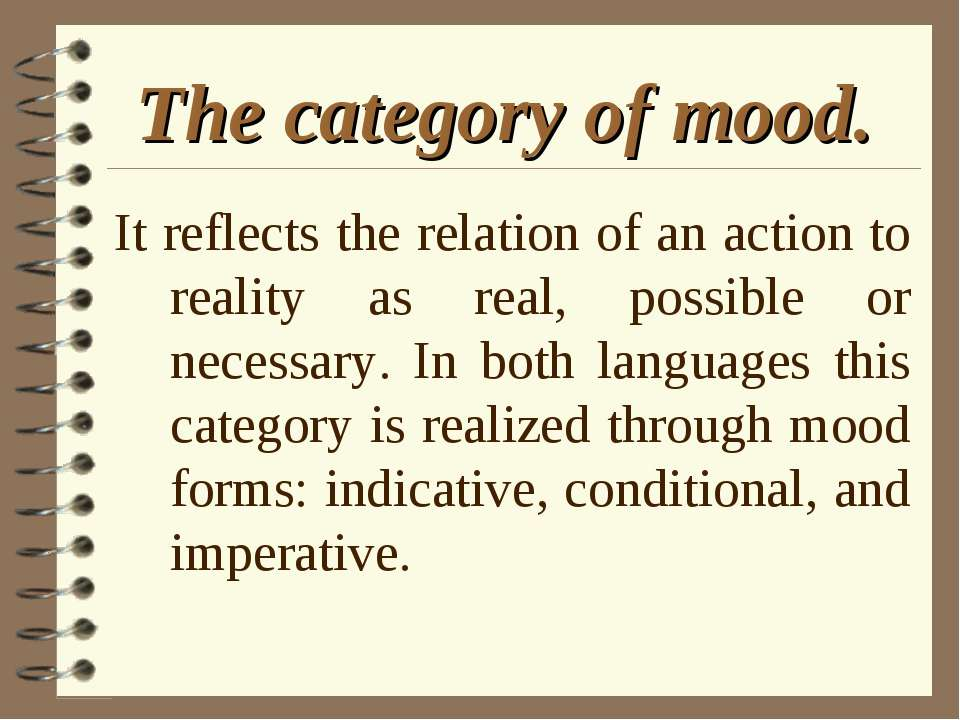 The category of mood. It reflects the relation of an action to reality as rea...