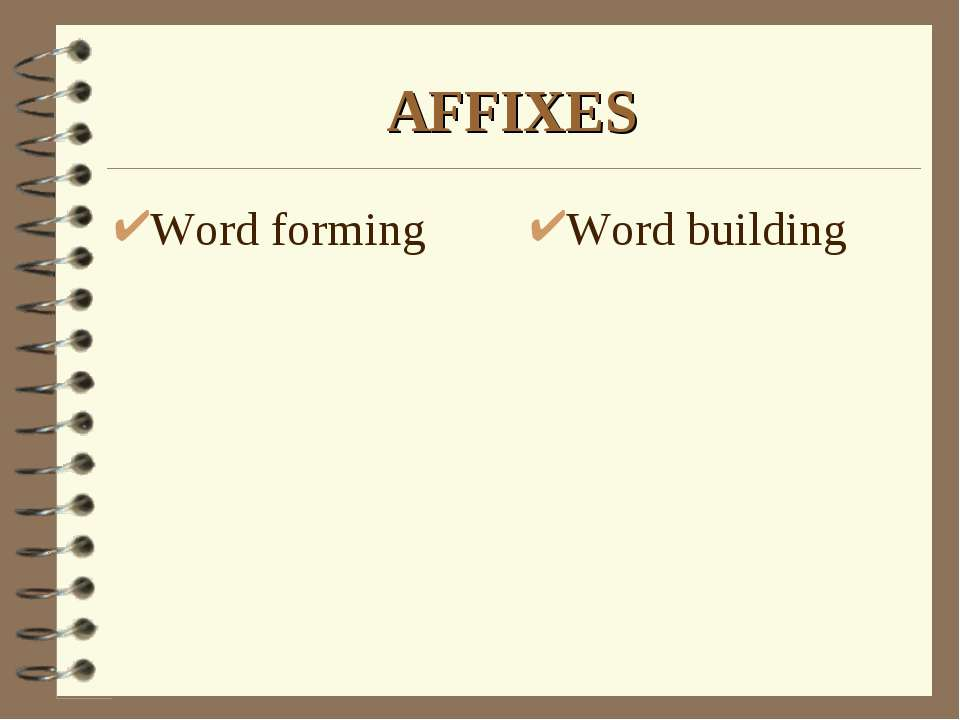 AFFIXES Word forming Word building