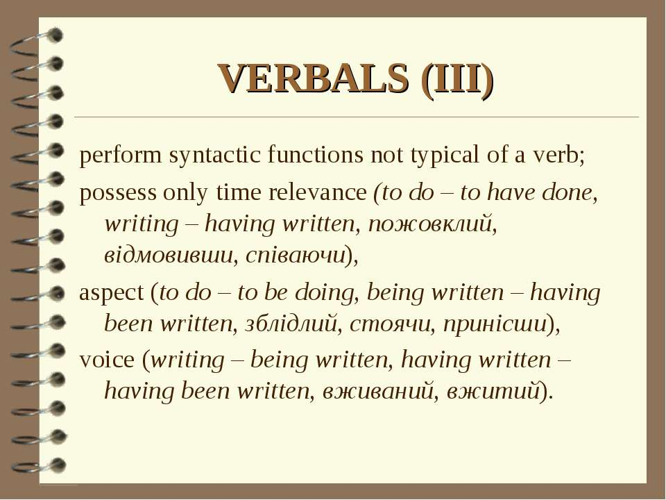 VERBALS (III) perform syntactic functions not typical of a verb; possess only...