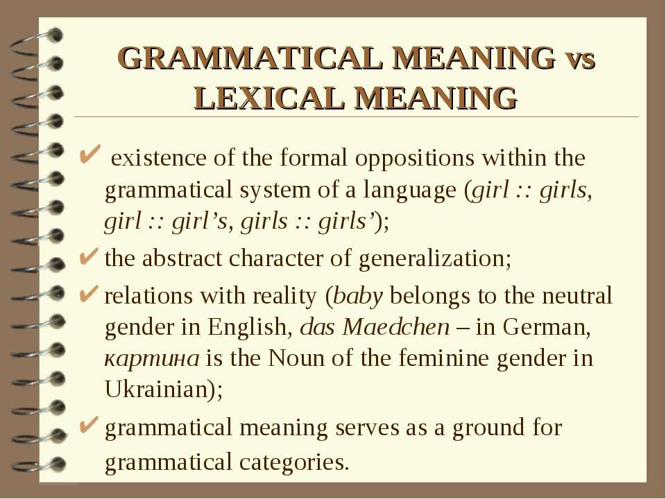 GRAMMATICAL MEANING vs LEXICAL MEANING existence of the formal oppositions wi...