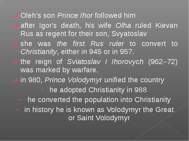 Oleh's son Prince Ihor followed him after Igor's death, his wife Olha ruled K...